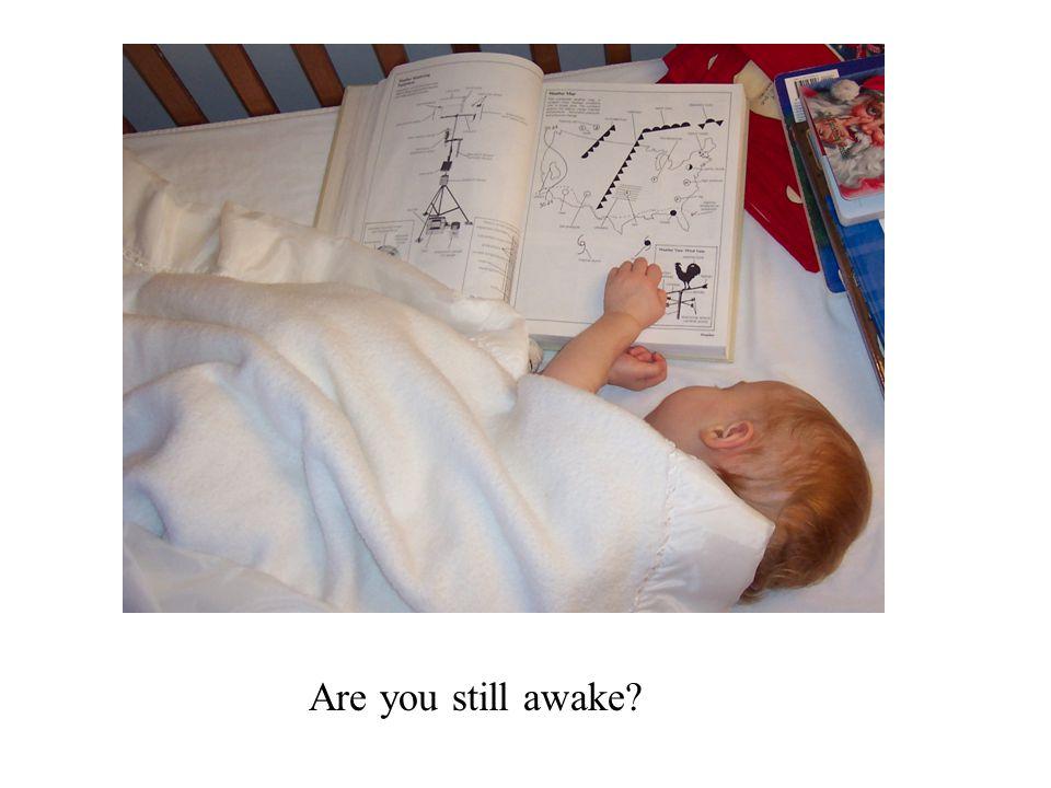 Are you still awake?