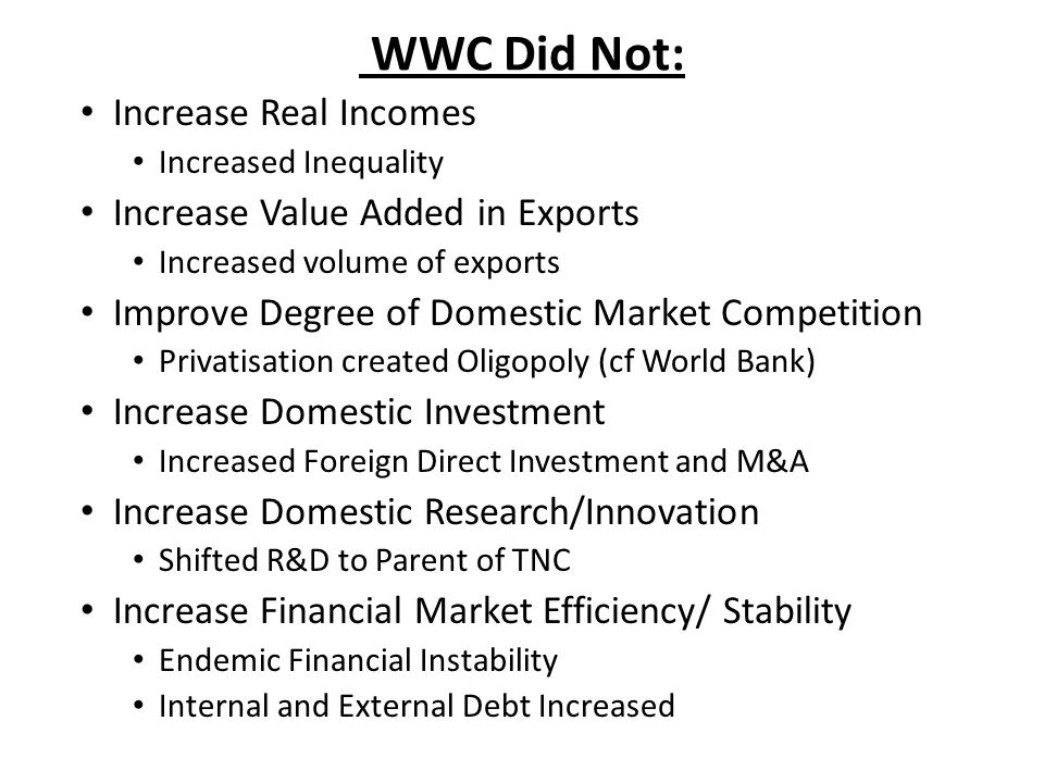 WWC Did Not: Increase Real Incomes Increased Inequality Increase Value Added in Exports Increased volume of exports Improve Degree of Domestic Market