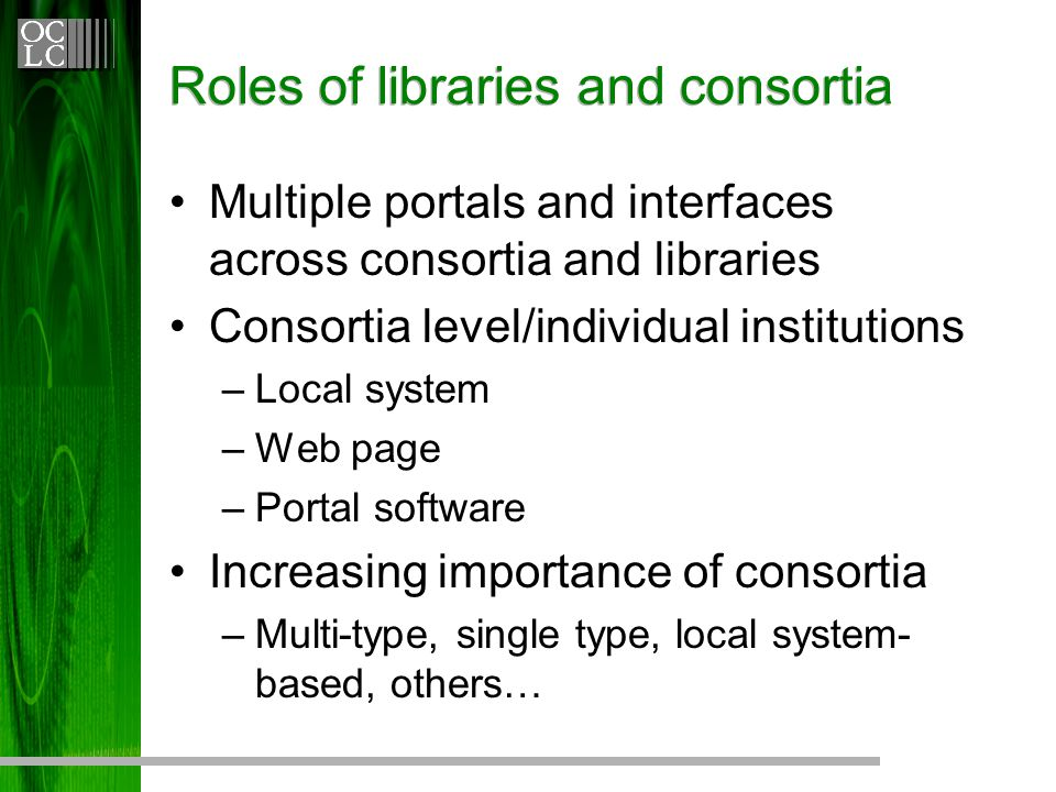 Roles of libraries and consortia Multiple portals and interfaces across consortia and libraries Consortia level/individual institutions –Local system