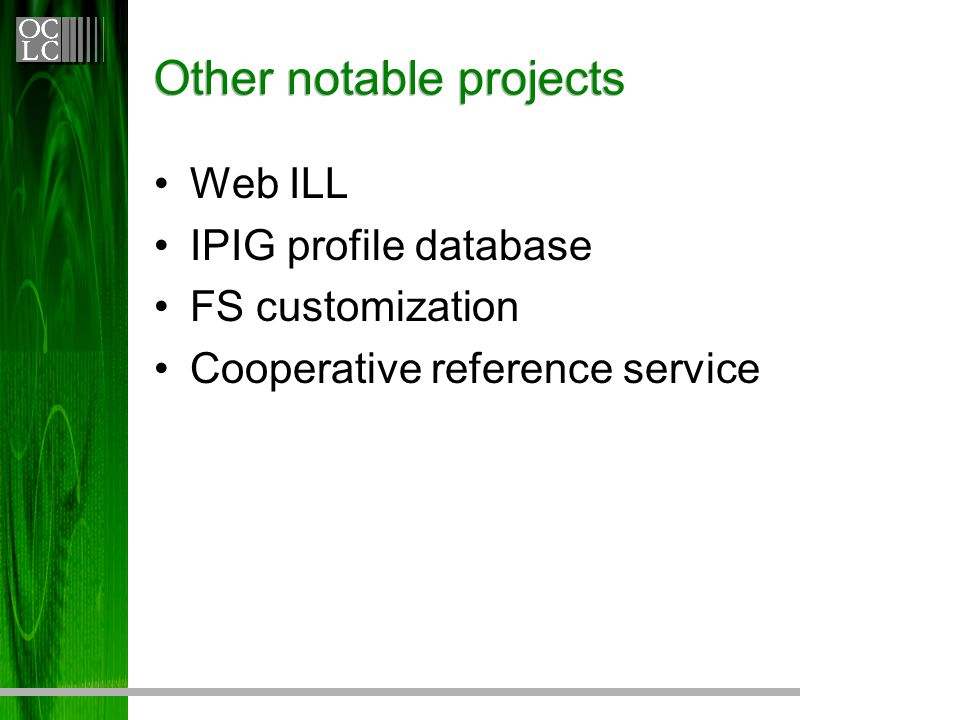Other notable projects Web ILL IPIG profile database FS customization Cooperative reference service