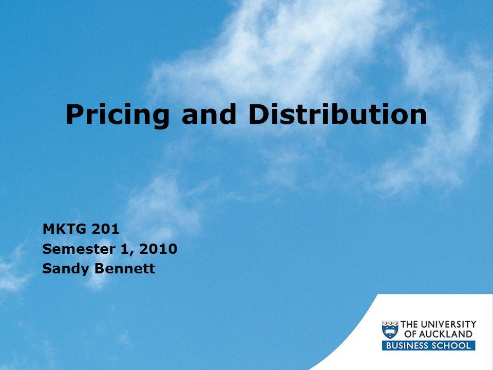 Pricing and Distribution MKTG 201 Semester 1, 2010 Sandy Bennett