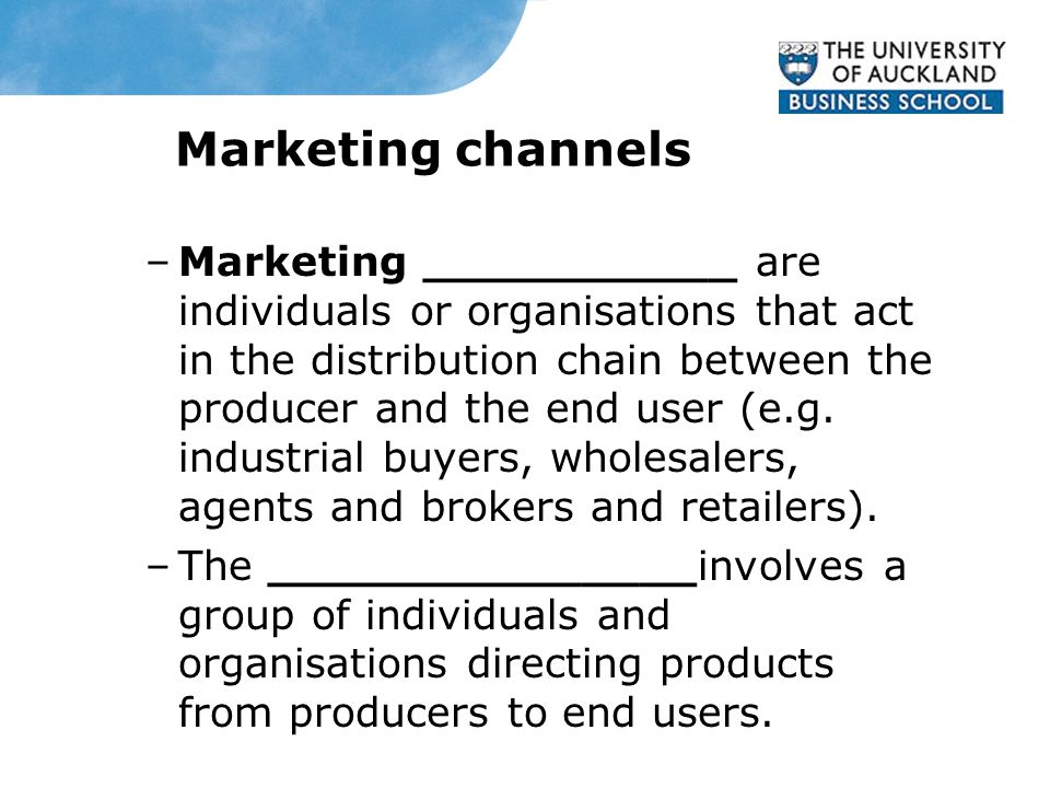 Marketing channels –Marketing ___________ are individuals or organisations that act in the distribution chain between the producer and the end user (e.g.