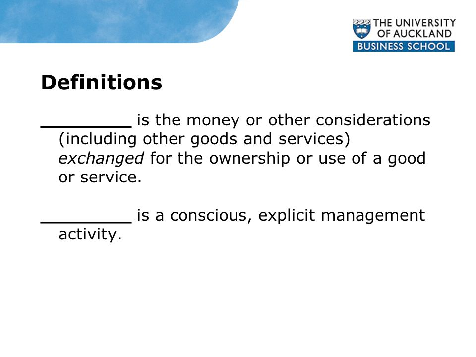 Definitions ________ is the money or other considerations (including other goods and services) exchanged for the ownership or use of a good or service.