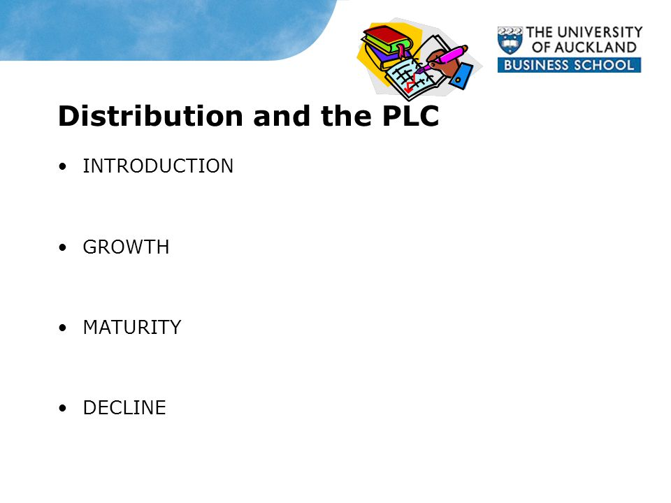 Distribution and the PLC INTRODUCTION GROWTH MATURITY DECLINE