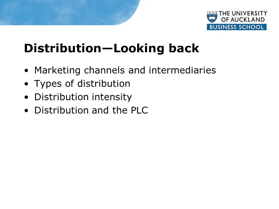 Distribution—Looking back Marketing channels and intermediaries Types of distribution Distribution intensity Distribution and the PLC