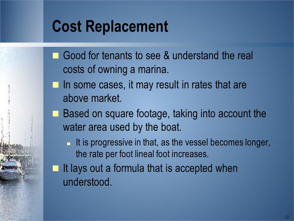 12 Cost Replacement Good for tenants to see & understand the real costs of owning a marina.