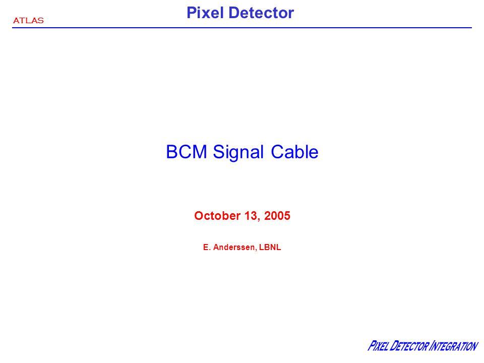 ATLAS Pixel Detector BCM Signal Cable October 13, 2005 E. Anderssen, LBNL