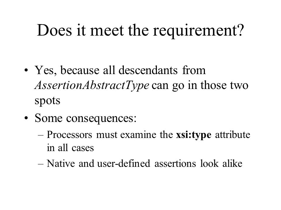 Does it meet the requirement? Yes, because all descendants from AssertionAbstractType can go in those two spots Some consequences: –Processors must ex