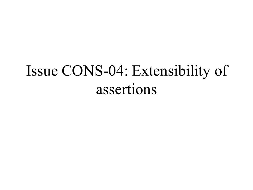 Issue CONS-04: Extensibility of assertions