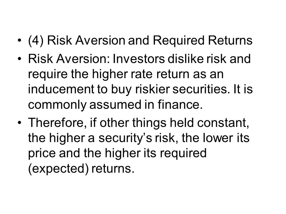 (4) Risk Aversion and Required Returns Risk Aversion: Investors dislike risk and require the higher rate return as an inducement to buy riskier securities.