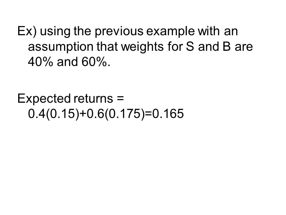 Ex) using the previous example with an assumption that weights for S and B are 40% and 60%.
