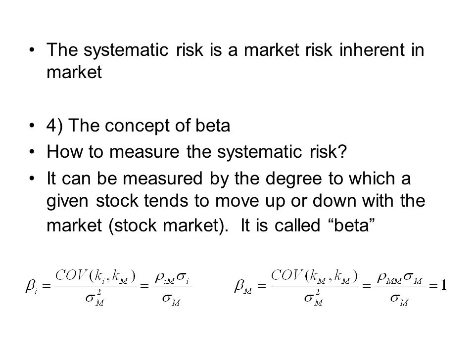 The systematic risk is a market risk inherent in market 4) The concept of beta How to measure the systematic risk.
