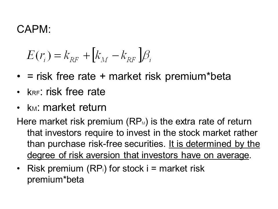 CAPM: = risk free rate + market risk premium*beta k RF : risk free rate k M : market return Here market risk premium (RP M ) is the extra rate of retu