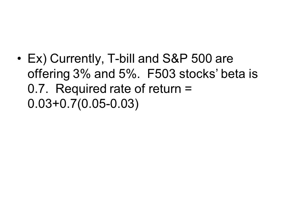 Ex) Currently, T-bill and S&P 500 are offering 3% and 5%.