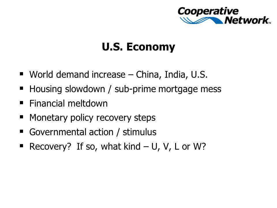 U.S. Economy  World demand increase – China, India, U.S.  Housing slowdown / sub-prime mortgage mess  Financial meltdown  Monetary policy recovery
