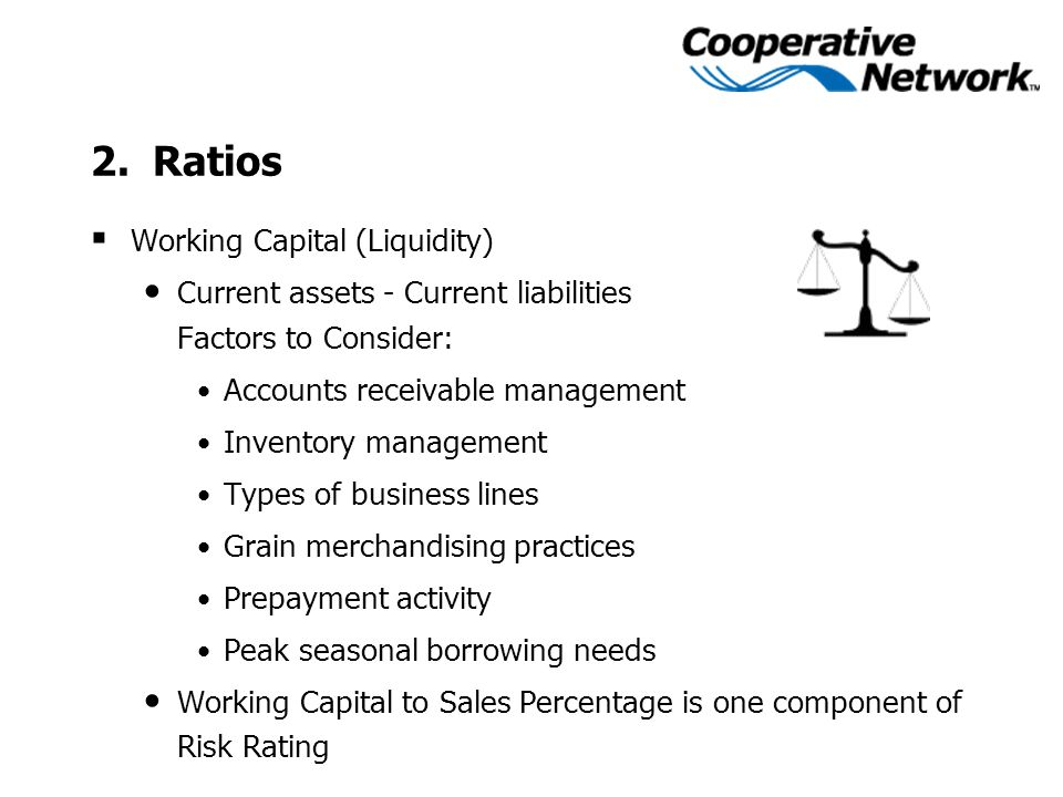  Working Capital (Liquidity) Current assets - Current liabilities Factors to Consider: Accounts receivable management Inventory management Types of b