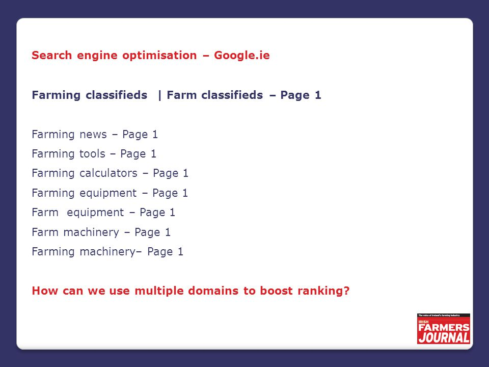 Search engine optimisation – Google.ie Farming classifieds | Farm classifieds – Page 1 Farming news – Page 1 Farming tools – Page 1 Farming calculators – Page 1 Farming equipment – Page 1 Farm equipment – Page 1 Farm machinery – Page 1 Farming machinery– Page 1 How can we use multiple domains to boost ranking