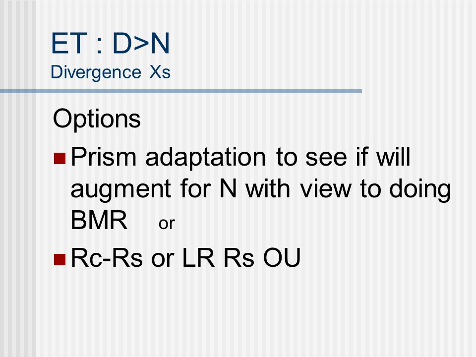 ET : D>N Divergence Xs Options Prism adaptation to see if will augment for N with view to doing BMR or Rc-Rs or LR Rs OU
