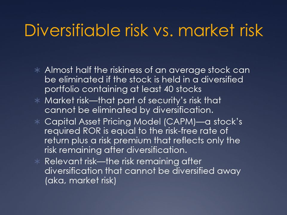 Diversifiable risk vs. market risk  Almost half the riskiness of an average stock can be eliminated if the stock is held in a diversified portfolio c
