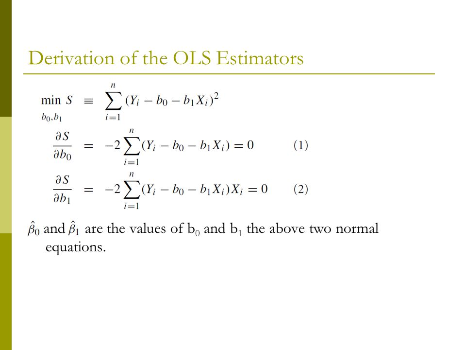 Derivation of the OLS Estimators and are the values of b 0 and b 1 the above two normal equations.