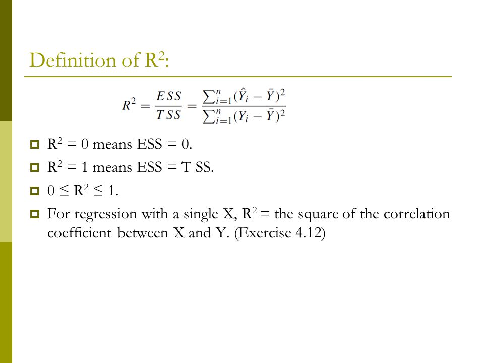 Definition of R 2 :  R 2 = 0 means ESS = 0.  R 2 = 1 means ESS = T SS.