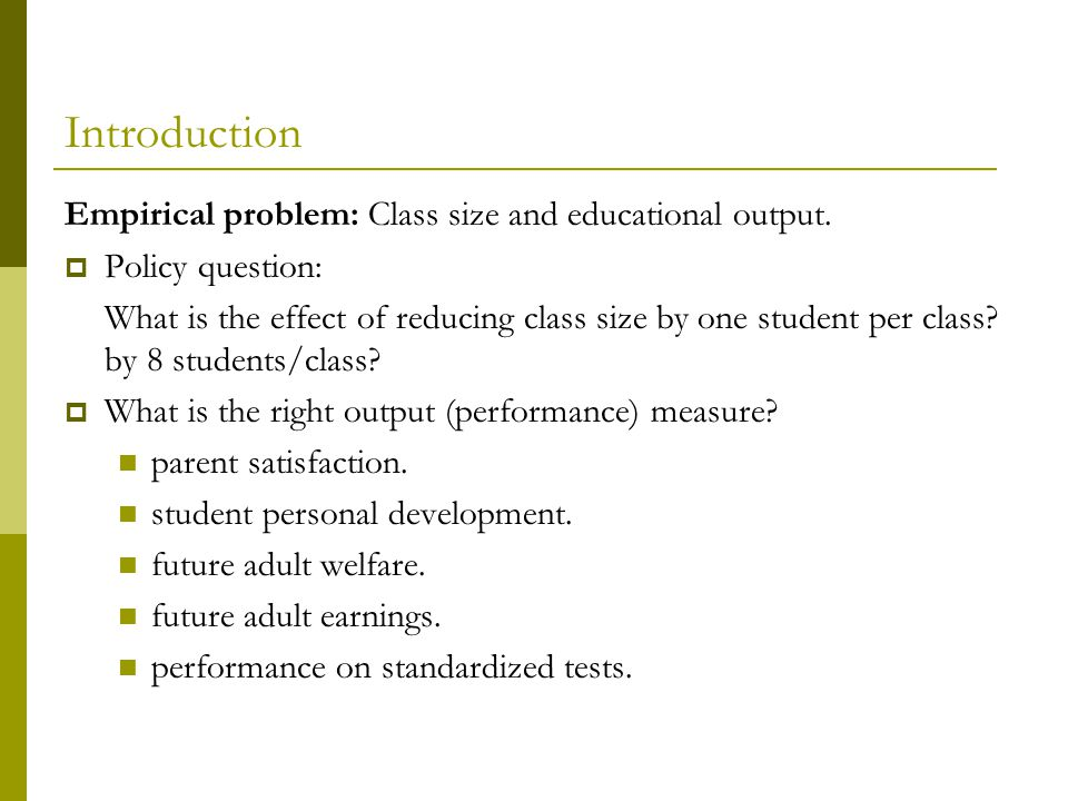 Introduction Empirical problem: Class size and educational output.