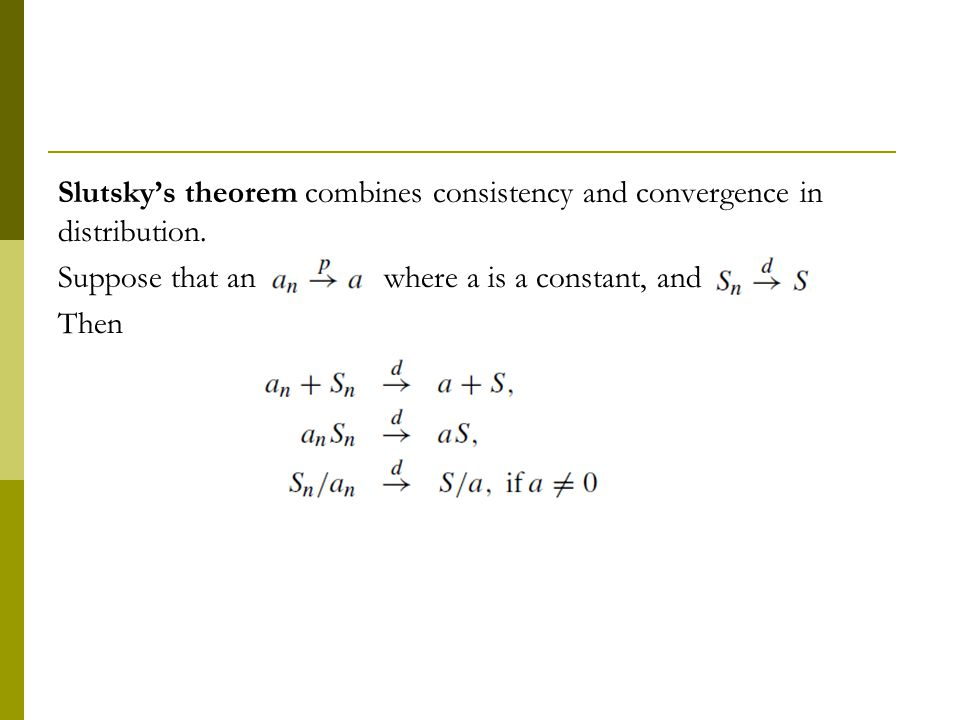 Slutsky's theorem combines consistency and convergence in distribution.