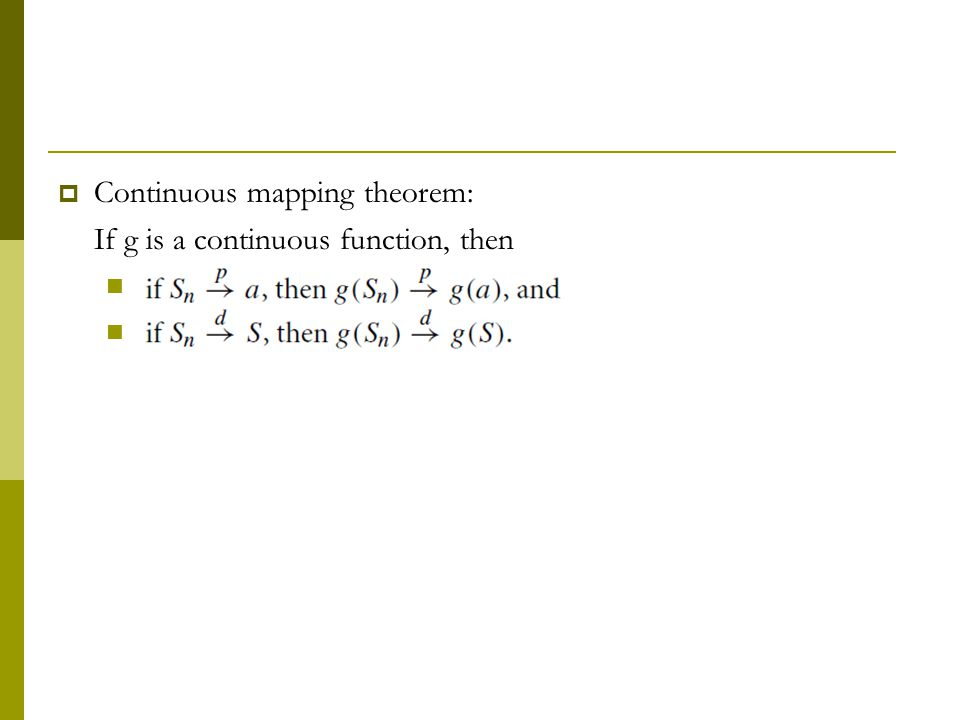  Continuous mapping theorem: If g is a continuous function, then