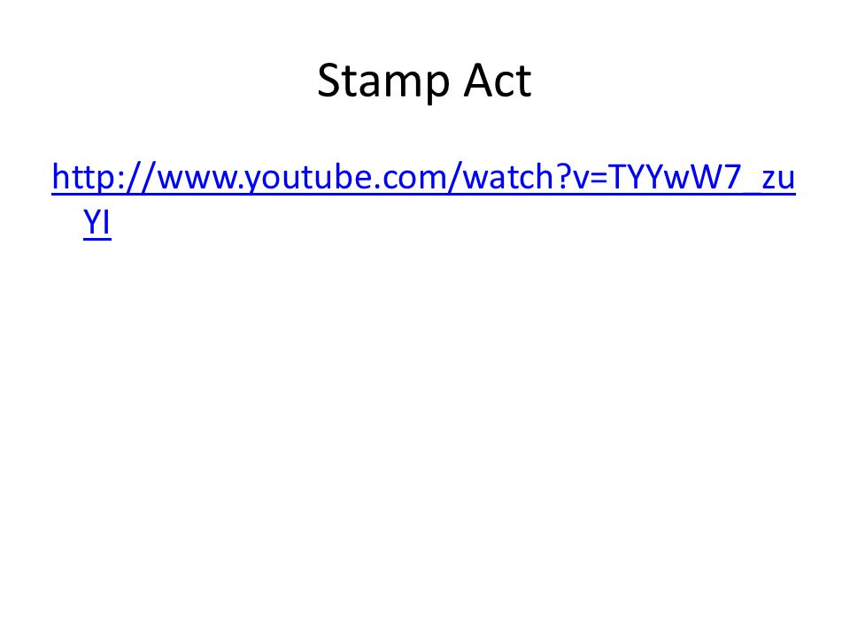 Stamp Act http://www.youtube.com/watch?v=TYYwW7_zu YI