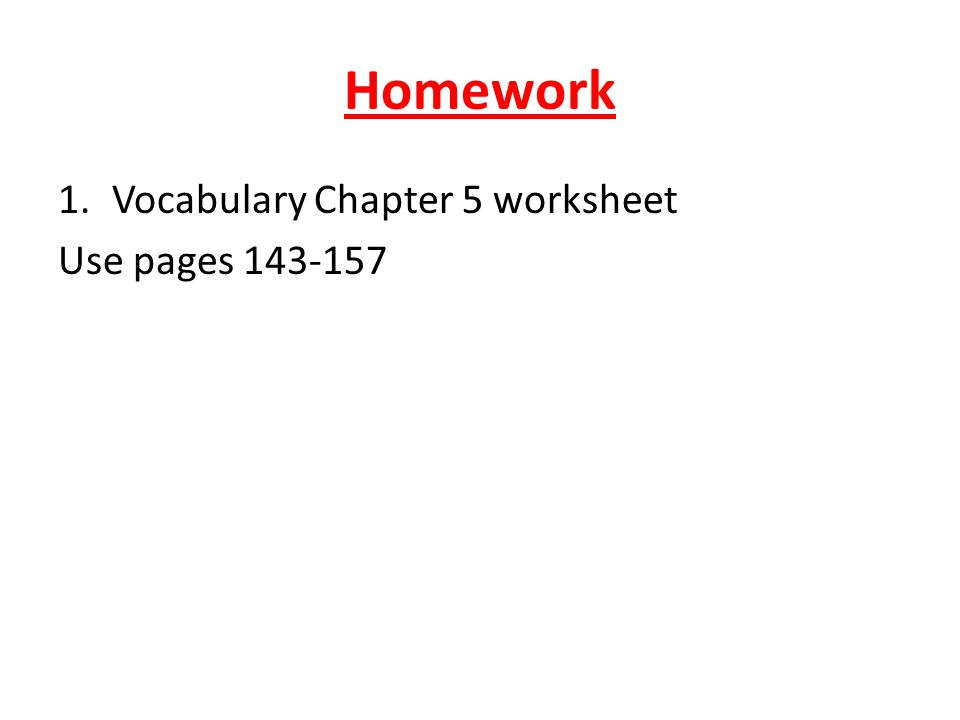 Homework 1.Vocabulary Chapter 5 worksheet Use pages 143-157