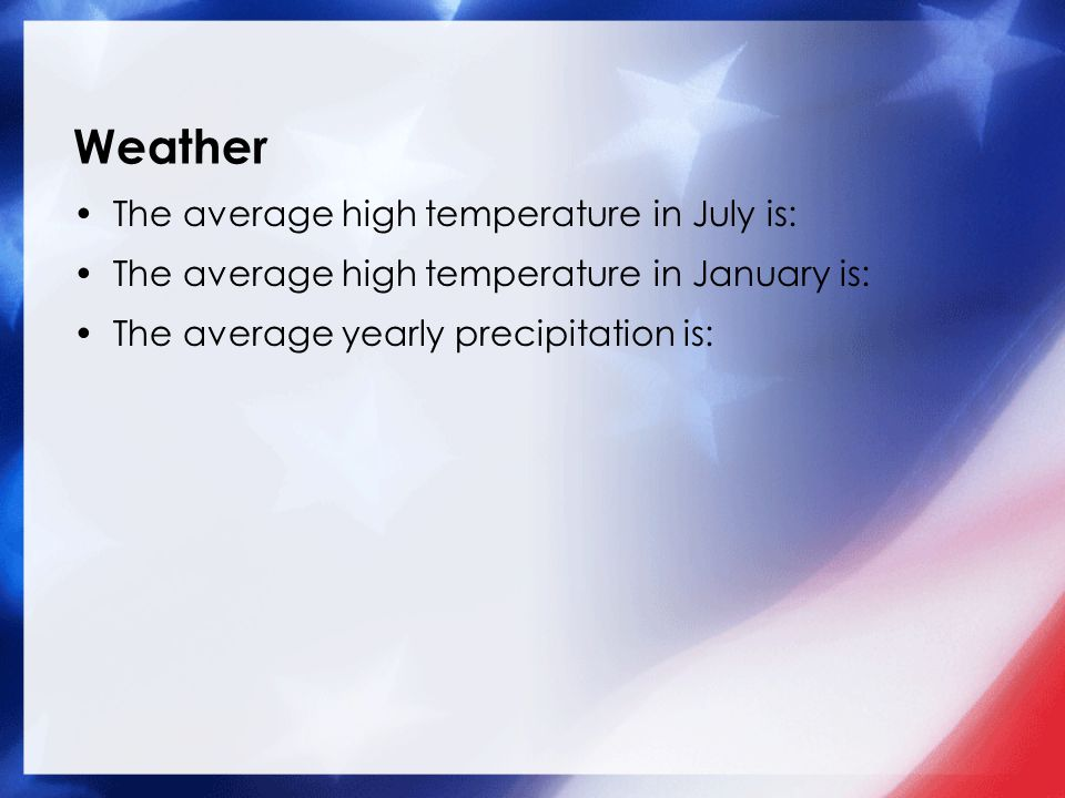 Weather The average high temperature in July is: The average high temperature in January is: The average yearly precipitation is: