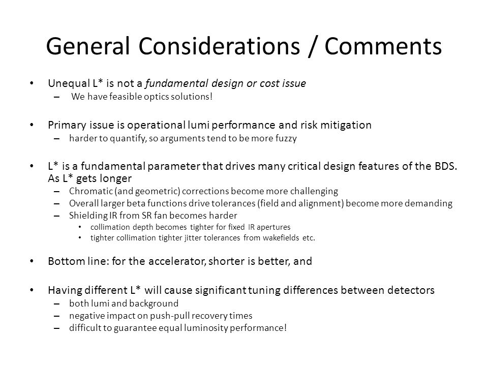 General Considerations / Comments Unequal L* is not a fundamental design or cost issue – We have feasible optics solutions! Primary issue is operation