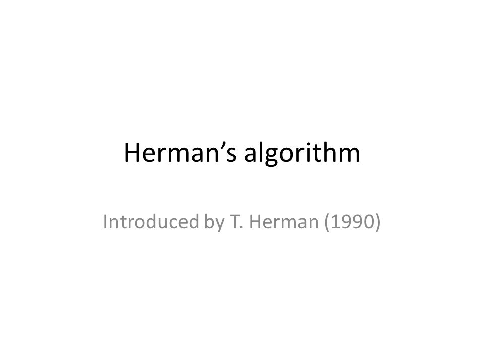 Herman's algorithm Introduced by T. Herman (1990)