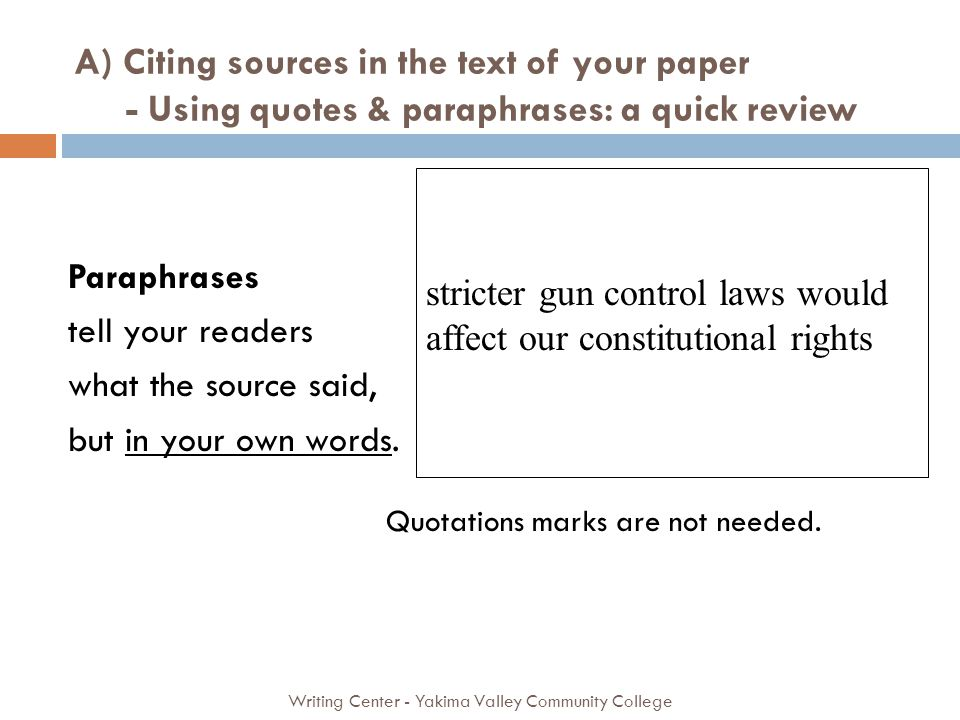 A) Citing sources in the text of your paper - Using quotes & paraphrases: a quick review Writing Center - Yakima Valley Community College Paraphrases tell your readers what the source said, but in your own words.
