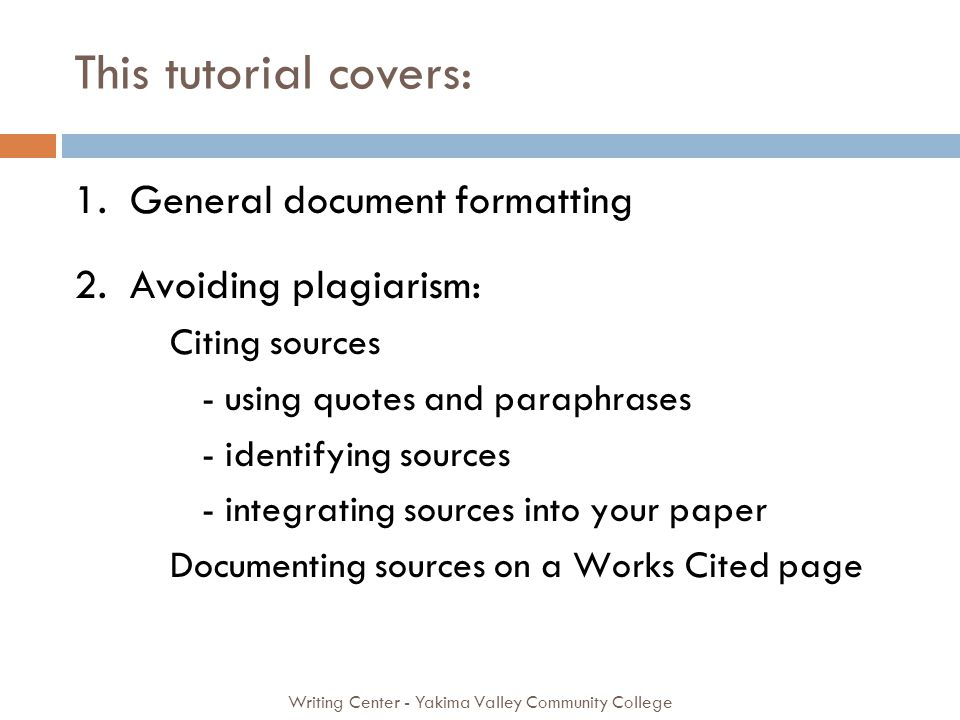 This tutorial covers: Writing Center - Yakima Valley Community College 1.