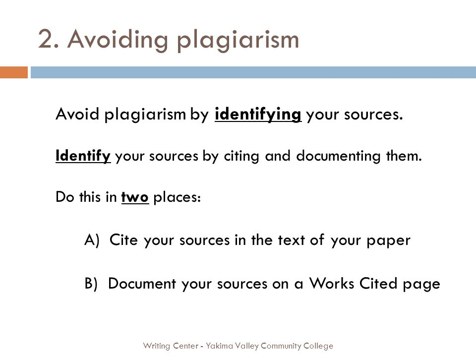 2. Avoiding plagiarism Writing Center - Yakima Valley Community College Avoid plagiarism by identifying your sources. Identify your sources by citing