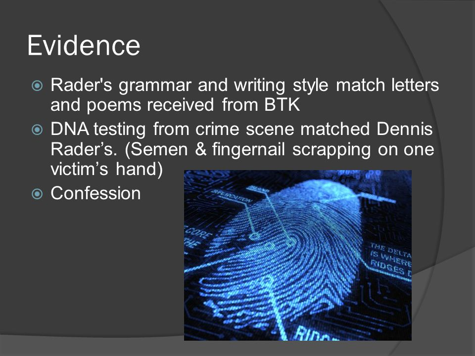 Evidence  Rader s grammar and writing style match letters and poems received from BTK  DNA testing from crime scene matched Dennis Rader's.