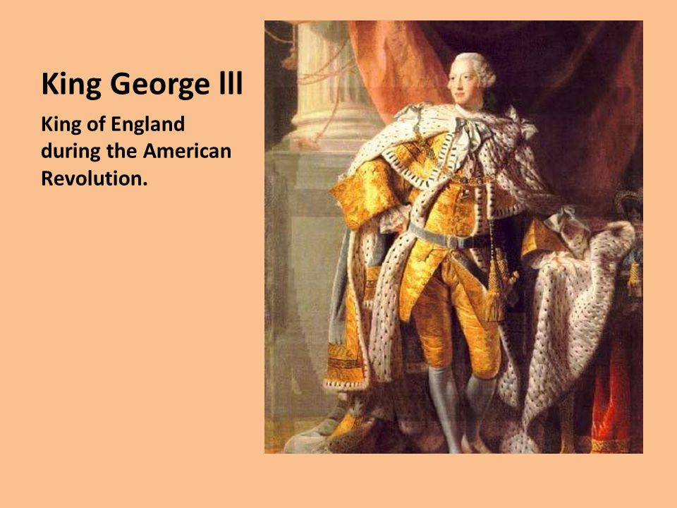 King George lll King of England during the American Revolution.