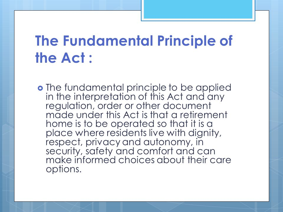 The Fundamental Principle of the Act :  The fundamental principle to be applied in the interpretation of this Act and any regulation, order or other
