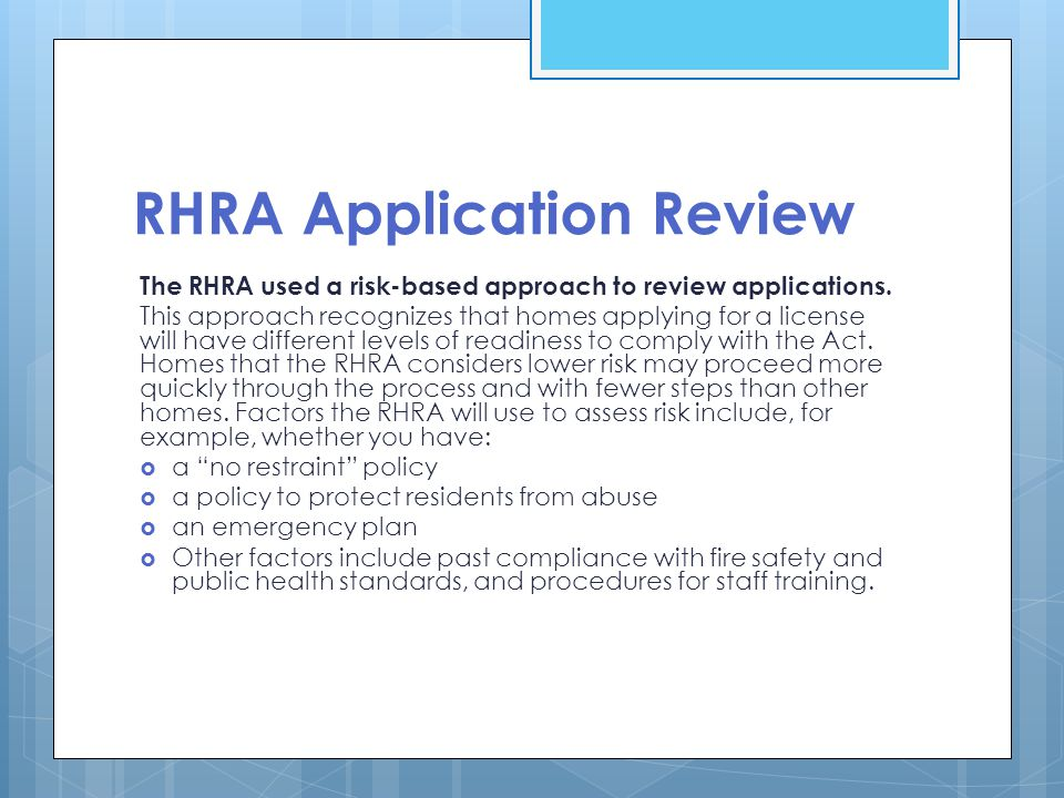 RHRA Application Review The RHRA used a risk-based approach to review applications. This approach recognizes that homes applying for a license will ha