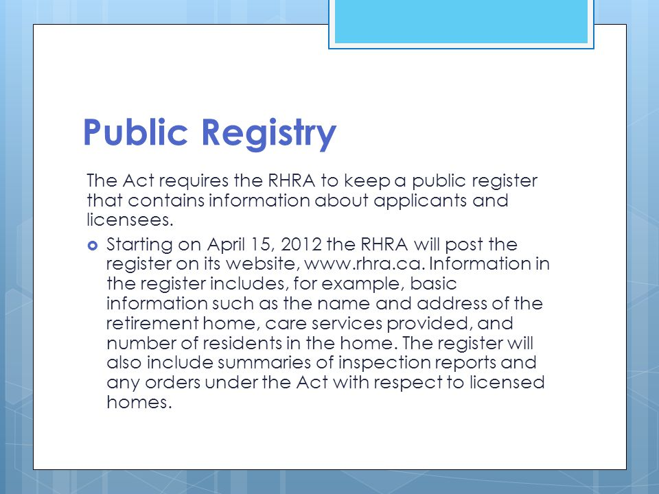 Public Registry The Act requires the RHRA to keep a public register that contains information about applicants and licensees.  Starting on April 15,