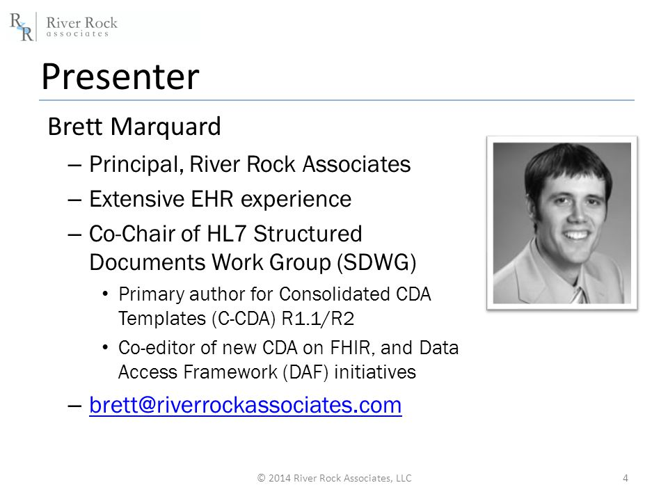 Presenter Brett Marquard – Principal, River Rock Associates – Extensive EHR experience – Co-Chair of HL7 Structured Documents Work Group (SDWG) Primar
