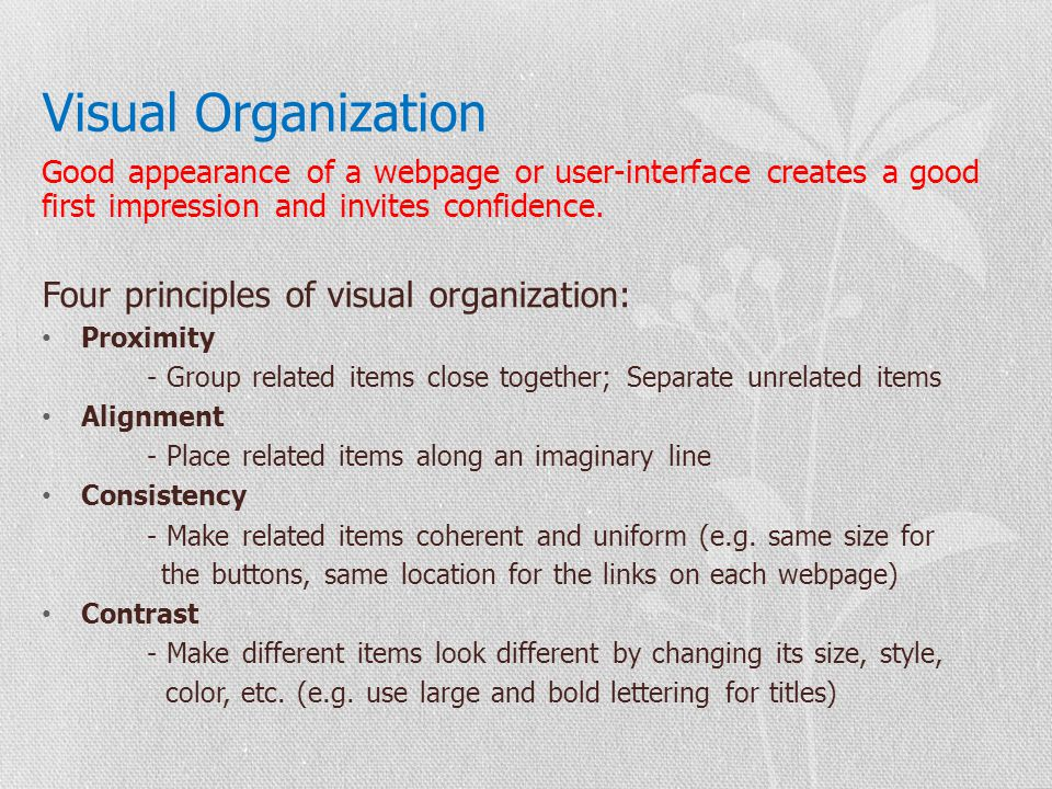 Visual Organization Good appearance of a webpage or user-interface creates a good first impression and invites confidence.