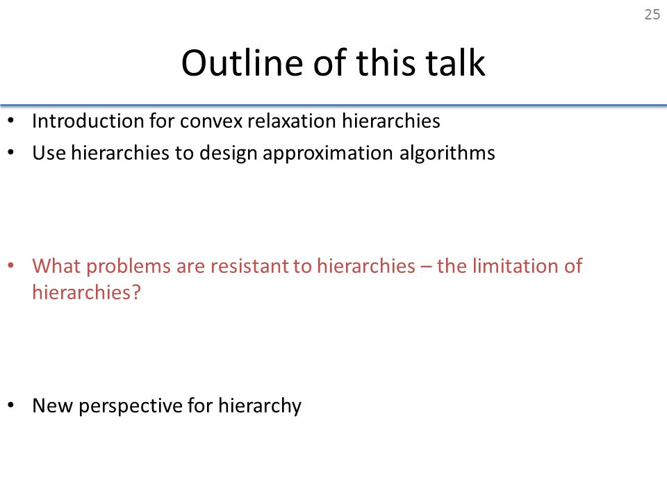Outline of this talk Introduction for convex relaxation hierarchies Use hierarchies to design approximation algorithms – dense MaxCut, dense k - CSP,