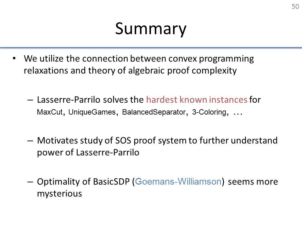 Summary We utilize the connection between convex programming relaxations and theory of algebraic proof complexity – Lasserre-Parrilo solves the hardes