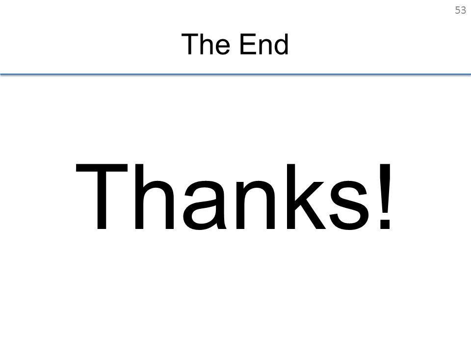 The End Thanks! 53