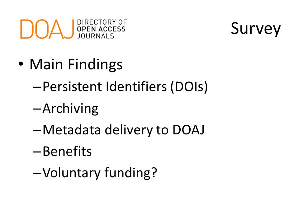 Survey Main Findings – Persistent Identifiers (DOIs) – Archiving – Metadata delivery to DOAJ – Benefits – Voluntary funding