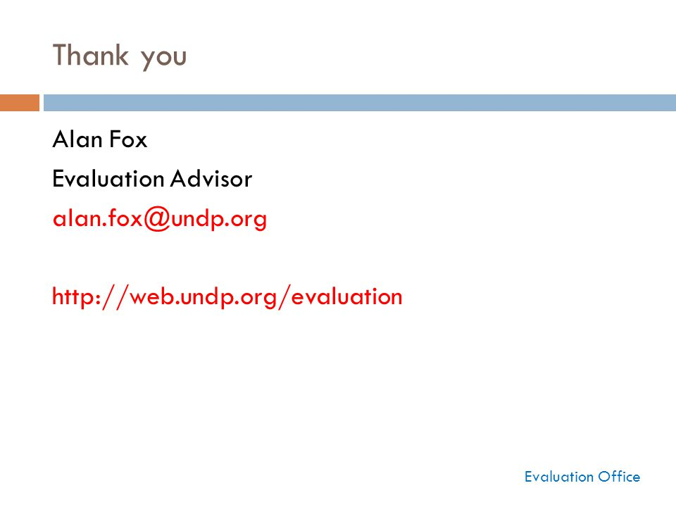 Thank you Alan Fox Evaluation Advisor   Evaluation Office