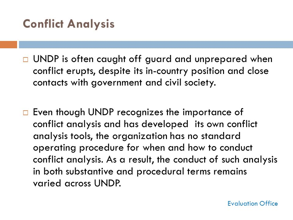 Conflict Analysis  UNDP is often caught off guard and unprepared when conflict erupts, despite its in-country position and close contacts with govern