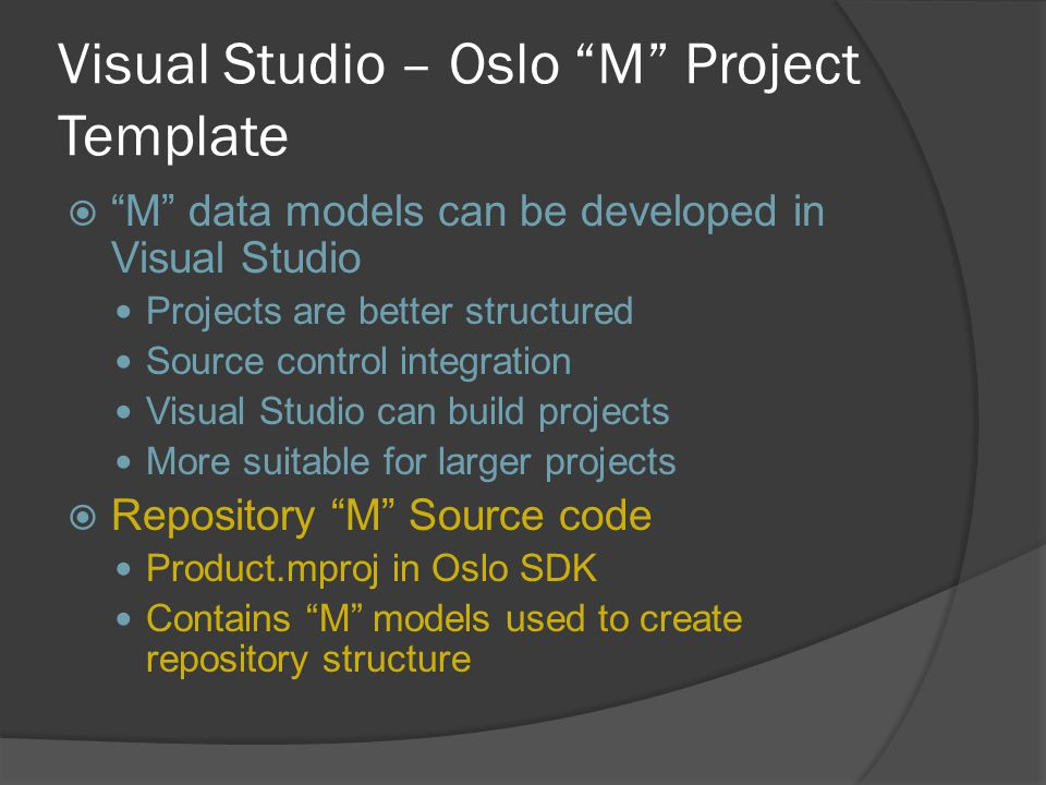 "Visual Studio – Oslo ""M"" Project Template  ""M"" data models can be developed in Visual Studio Projects are better structured Source control integratio"